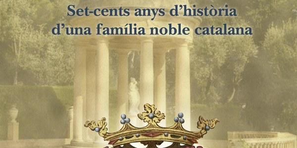 700 ANYS D'HISTÒRIA D'UNA FAMÍLIA NOBLE CATALANA